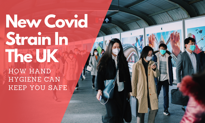 New Covid Strain In The UK, How Hand Hygiene Can Keep You Safe
