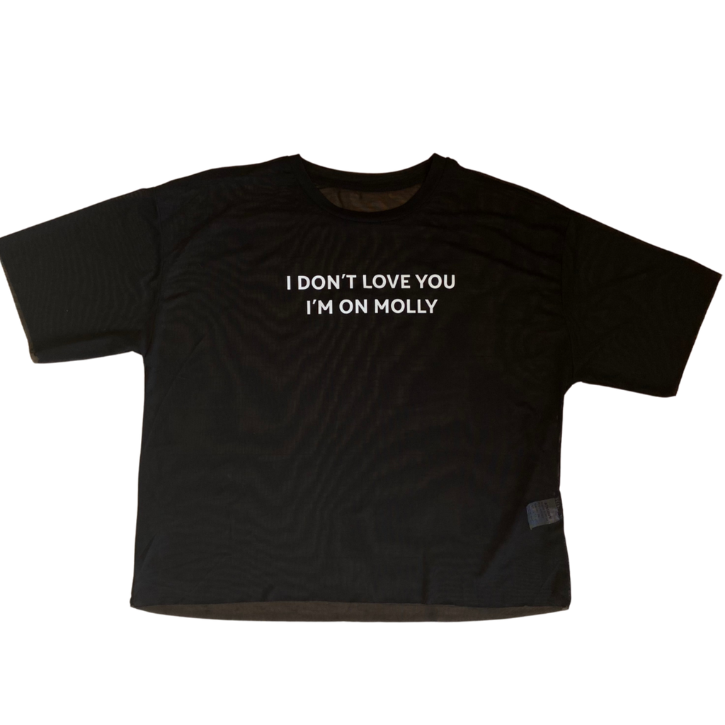 I dont love you I'm on Molly  Mesh Tee