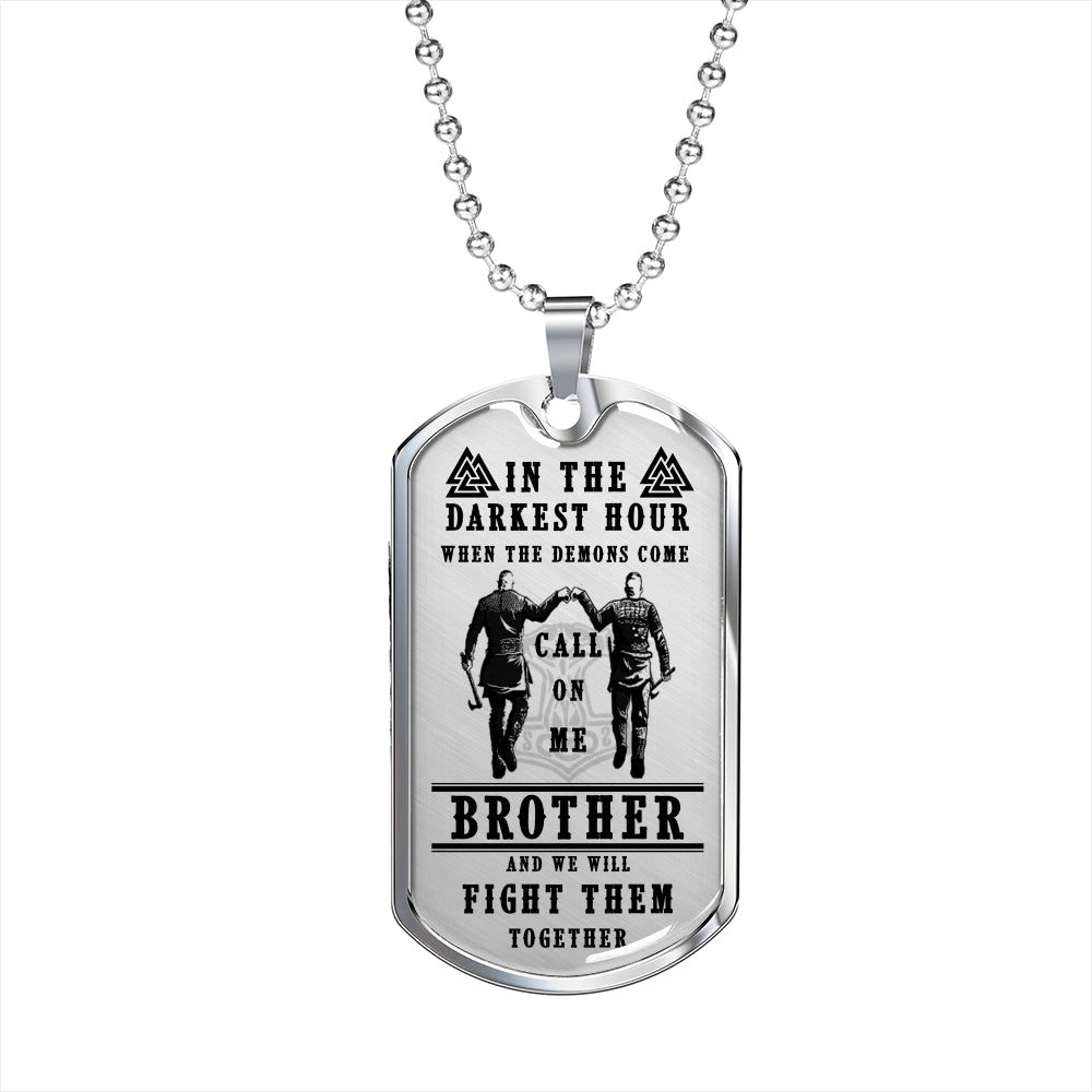Call on me BROTHER and we will fight them together - Luxury Dog Tag