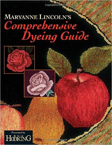 Maryanne Lincoln's Comprehensive Dyeing Guide - Rug Hooking Supplies