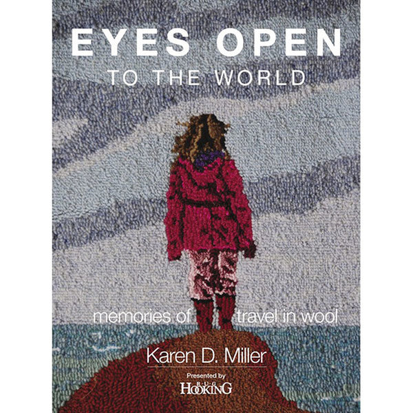 Eyes Open to the World: Memories of Travel in Wool - Rug Hooking Supplies