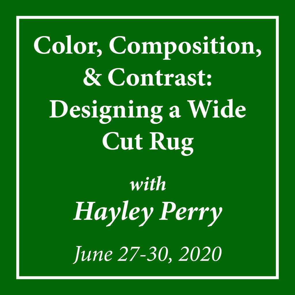 Color, Composition, & Contrast: Designing a Wide Cut Rug with Hayley Perry - June 27-30, 2020 - Rug Hooking Supplies