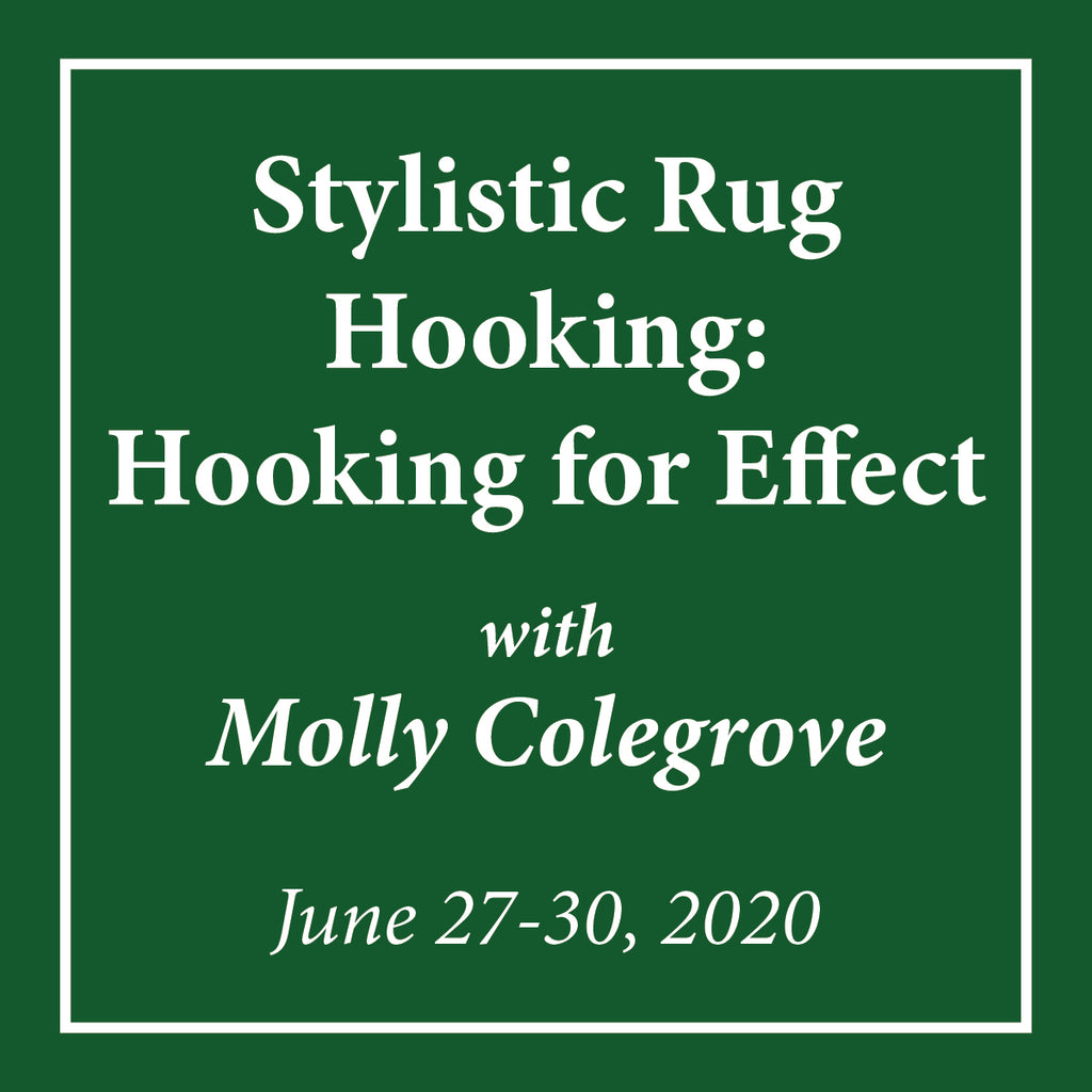 Stylistic Rug Hooking: Hooking For Effect with Molly Colegrove- June 27-30, 2020 - Rug Hooking Supplies