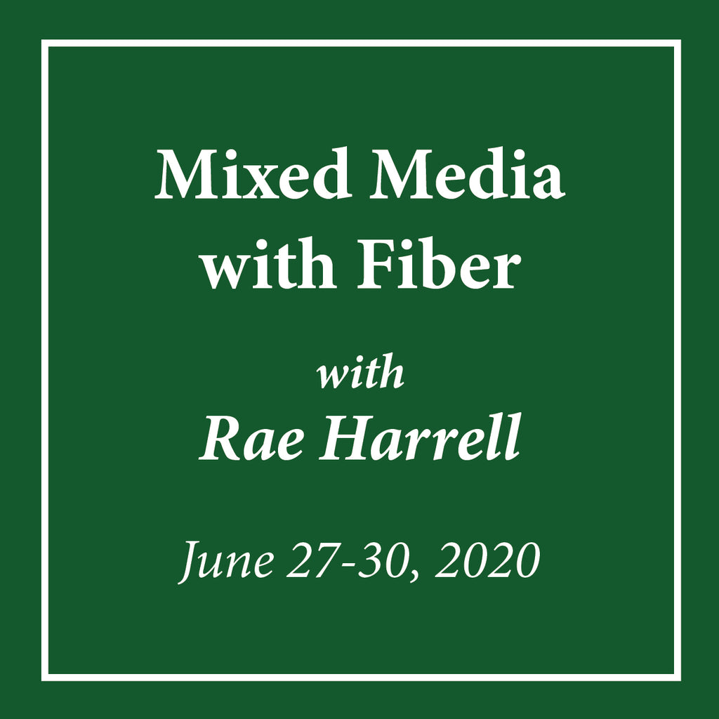 Mixed Media with Fiber with Rae Harrell - June 27-30, 2020