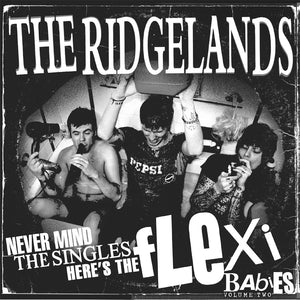 "The Ridgelands ""Never Mind the Singles... Here's the Flexi Babies, Vol. 2"""