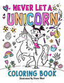 Never Let A Unicorn Coloring Book