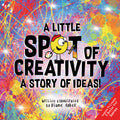 A Little SPOT of Creativity: A Story Of Ideas!