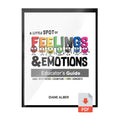 A Little SPOT of Feelings & Emotions Educator Guide (Digital Format ONLY)