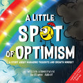 A Little SPOT of Optimism: A Story About Managing Thoughts And Growth Mindset