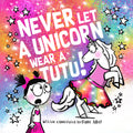Never Let A Unicorn Wear A Tutu!
