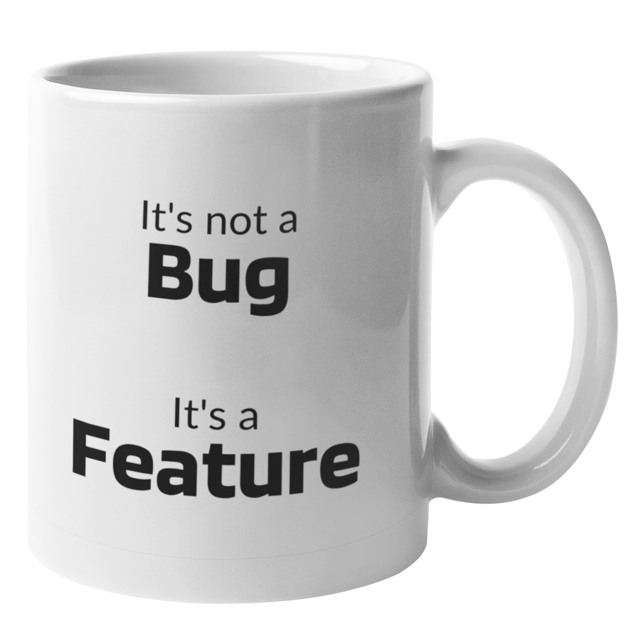 It's not a Bug, It's a Feature Mug