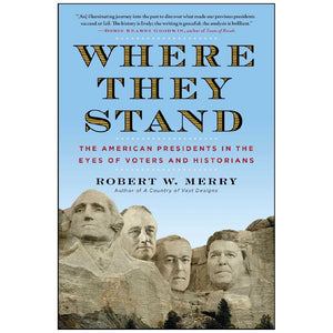 Where They Stand: The American Presidents in the Eyes of Voters and Historians Hardcover by Robert W. Merry
