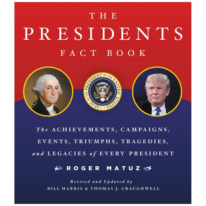 The Presidents Fact Book: The Achievements, Campaigns, Events, Triumphs, and Legacies of Every President