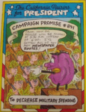 The California Raisins for President - Campaign Promise #841, To Decrease Military Spending.
