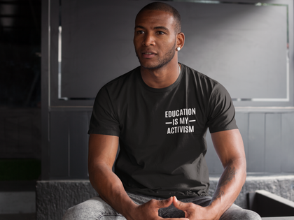 Education is my Activism Shirt
