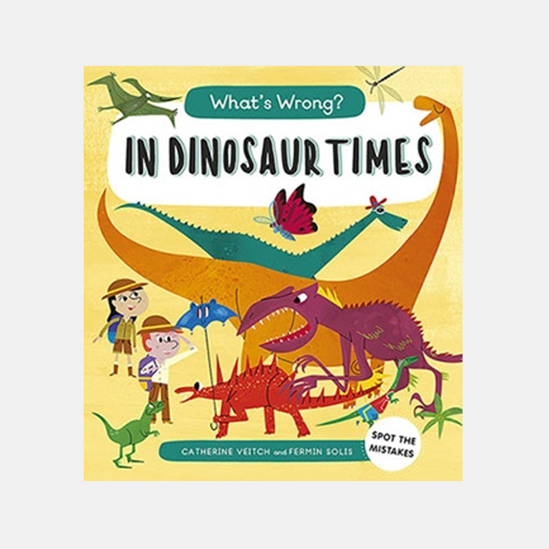 IN DINOSAUR TIMES (WHAT'S WRONG)