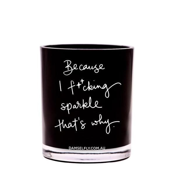 BECAUSE I FUCKING SPARKLE CANDLE