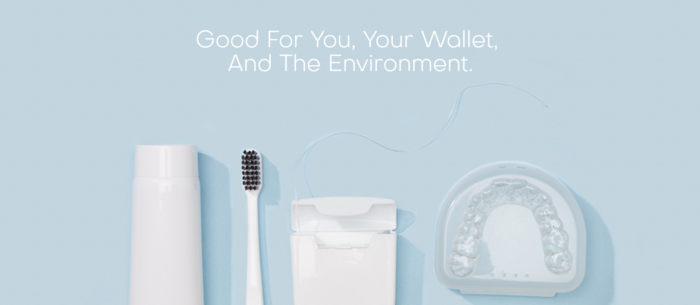 Custom oral care. Good for you, your wallet,  and the environment.