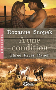 Three River ranch Tome III : A une condition - Roxanne Snopek -  Milady Romance - Livre
