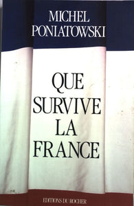 Que survive la France - Michel Poniatowski -  Rocher GF - Livre