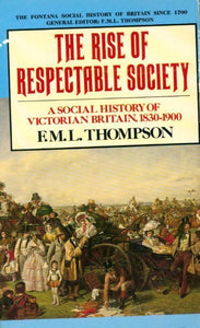 The rise of respectable society. A Social history of victorian Britain 1830-1900 - F.M.L. Thompson -  Fontana - Livre