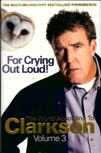 Clarkson volume 3 : For crying out loud. The world according to Clarkson - Jeremy Clarkson -  Michael Joseph GF - Livre