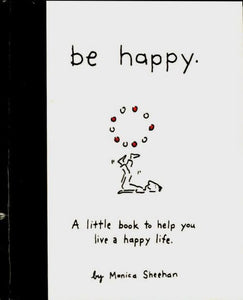 Be happy. A little book to help you live a happy life - Monica Sheehan -  Running press - Livre