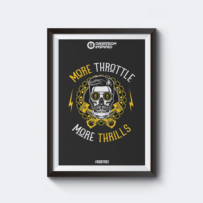 More Throttle More Thrills – Unframed 12*18″ Wall Posters with High Quality Matte Finish by Obsession Inspired