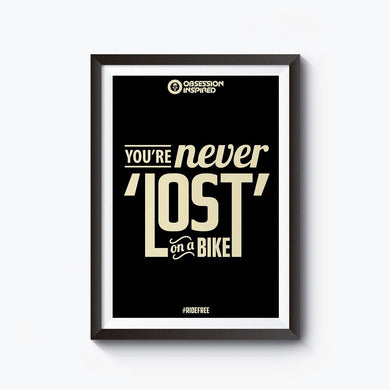 You Are Never LOST on a Bike - Unframed 12*18