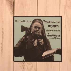 "Carrie Nation ""Well Behaved Women..."" Sticker"