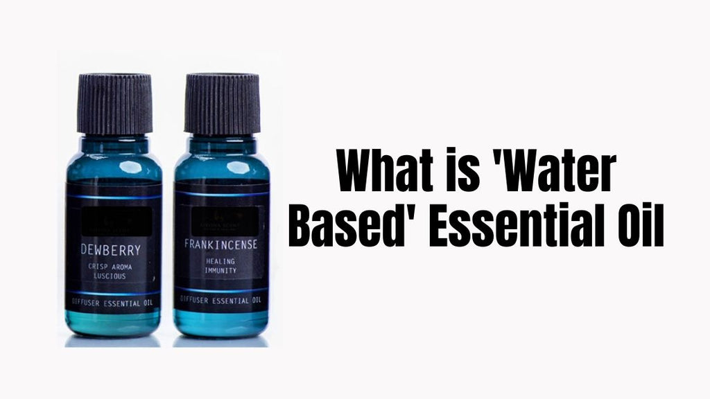 What is Water Based Essential Oil