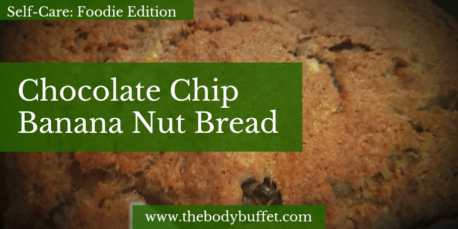 Self-Care: Foodie Edition - Vegan Chocolate Chip Banana Nut Bread