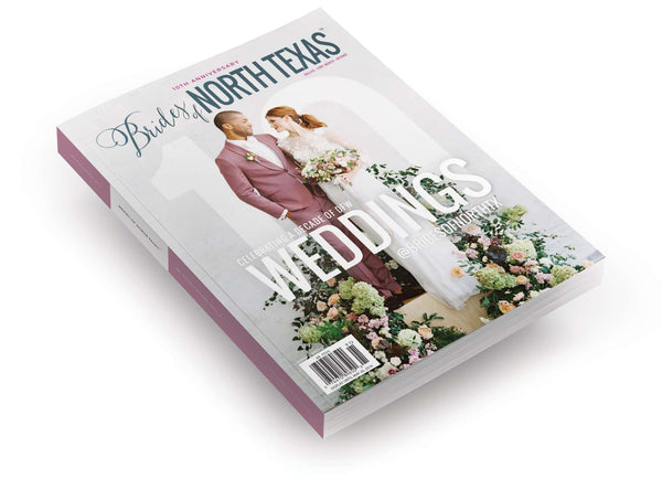 2019 Spring/Summer Brides of North Texas Magazine – 10th Anniversary Issue
