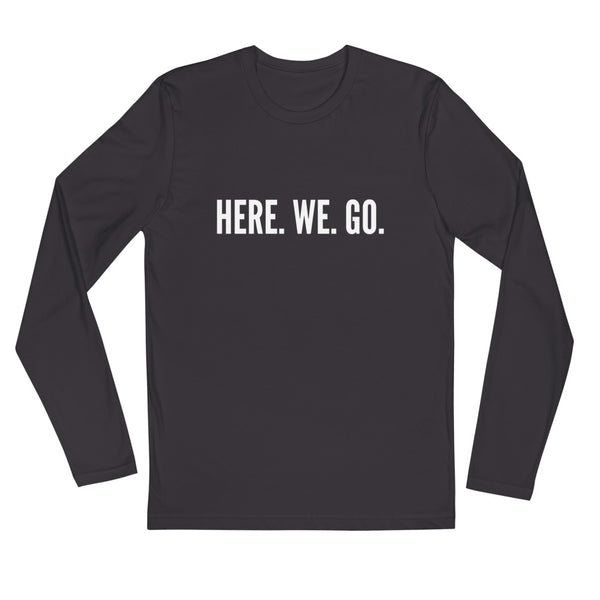 Here. We. Go. Long Sleeve Fitted Crew