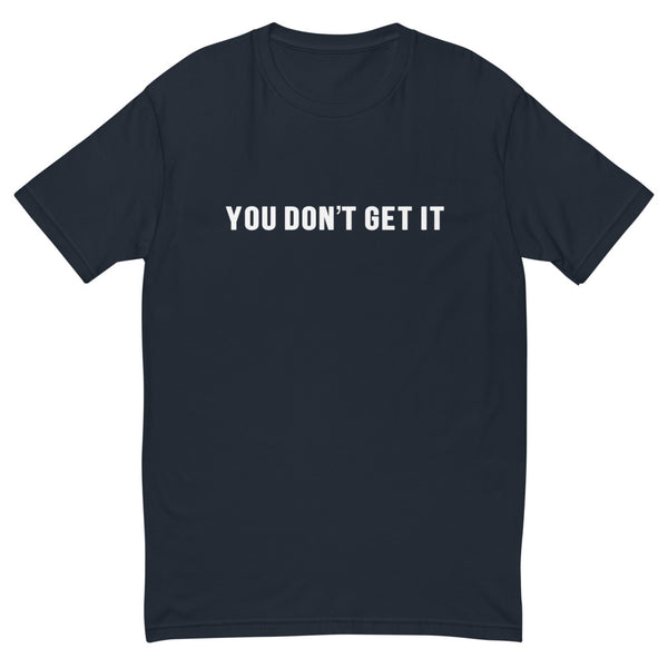 You Don't Get It Short Sleeve Tee