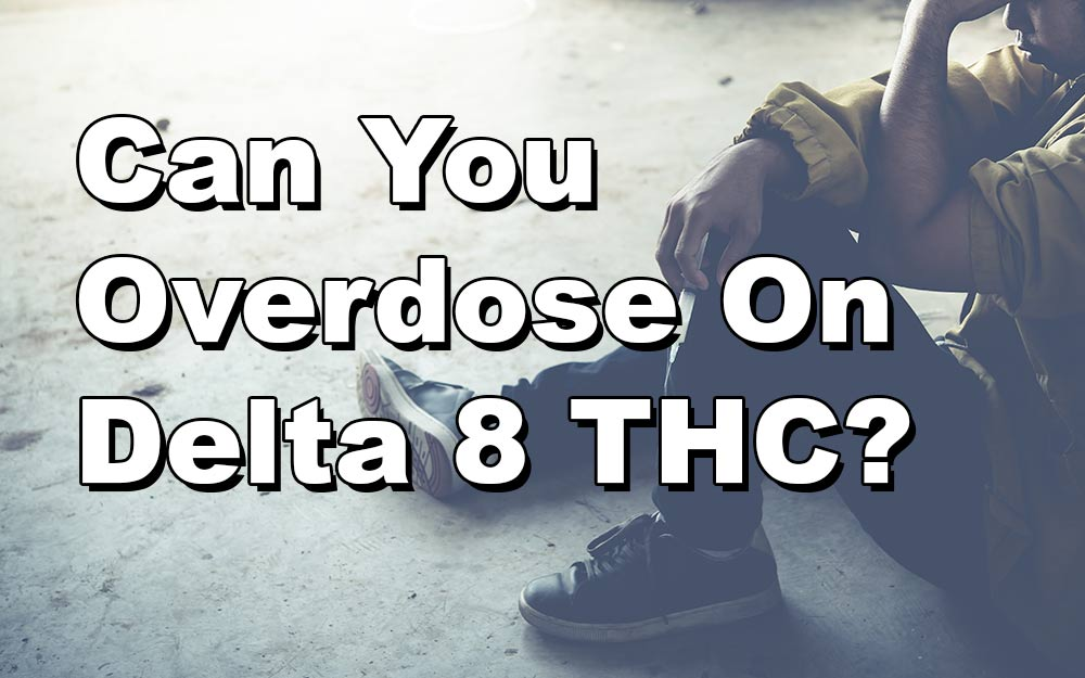 Can You Overdose On Delta 8 THC