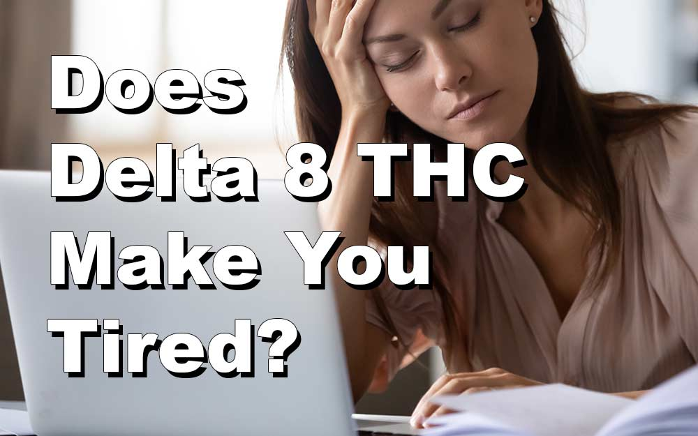 Does Delta 8 THC Make You Tired?