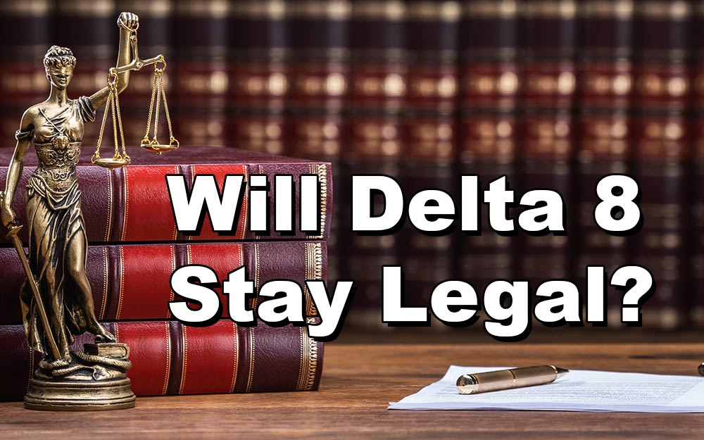Will Delta 8 Stay Legal