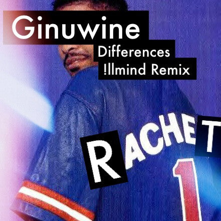 SINGLE - Ginuwine - Differences (!llmind Remix)