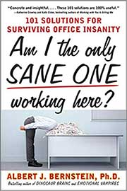 Am I The Only Sane One Working Here?: 101 Solutions for Surving Office Insanity