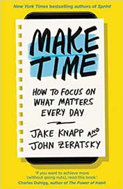 Make Time: How to Focus on What Matters Everyday