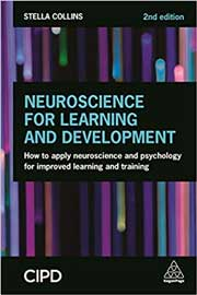 Neuroscience for Learning and Development: How to Apply Neuroscience and Psychology for Improved Learning and Training