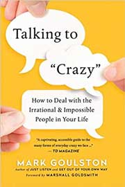 Talking to 'Crazy': How to Deal with the Irrational and Impossible People in Your Life
