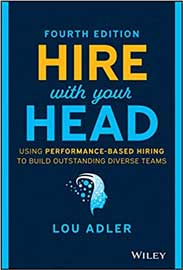 Hire With Your Head: Using Performance-Based Hiring to Build Outstanding Diverse Teams