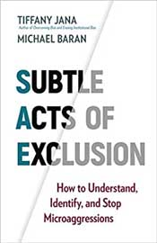 Subtle Acts of Exclusion: How to Understand, Identify, and Stop Microaggressions