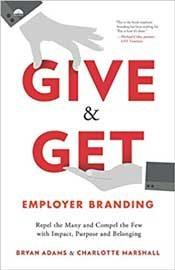 Give & Get Employer Branding: Repel the Many and Compel the Few with Impact, Purpose and Belonging