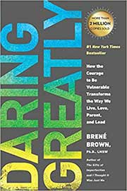 Daring Greatly: How the Courage to be Vulnerable Transforms the Way We Live, Love, Parent and Lead