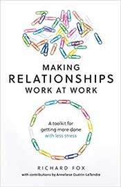 Making Relationships Work at Work: A Toolkit for Getting More Done With Less Stress