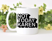 Load image into Gallery viewer, Not Today Karen
