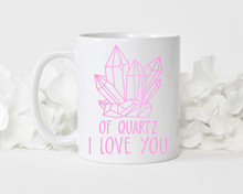 Load image into Gallery viewer, Of Quartz I love you
